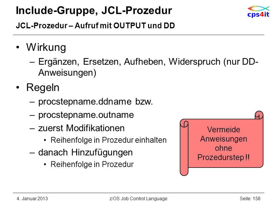 Include-Gruppe, JCL-Prozedur JCL-Prozedur – Aufruf mit OUTPUT und DD Wirkung –Ergänzen, Ersetzen, Aufheben, Widerspruch (nur DD- Anweisungen) Regeln –procstepname.ddname bzw.