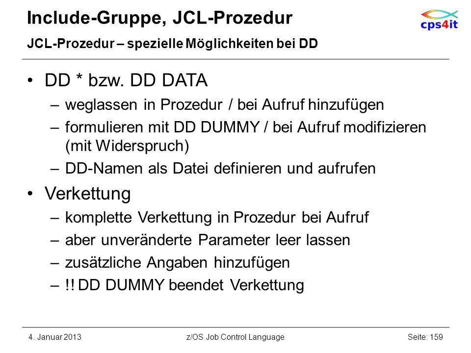 Include-Gruppe, JCL-Prozedur JCL-Prozedur – spezielle Möglichkeiten bei DD DD * bzw. DD DATA –weglassen in Prozedur / bei Aufruf hinzufügen –formulier