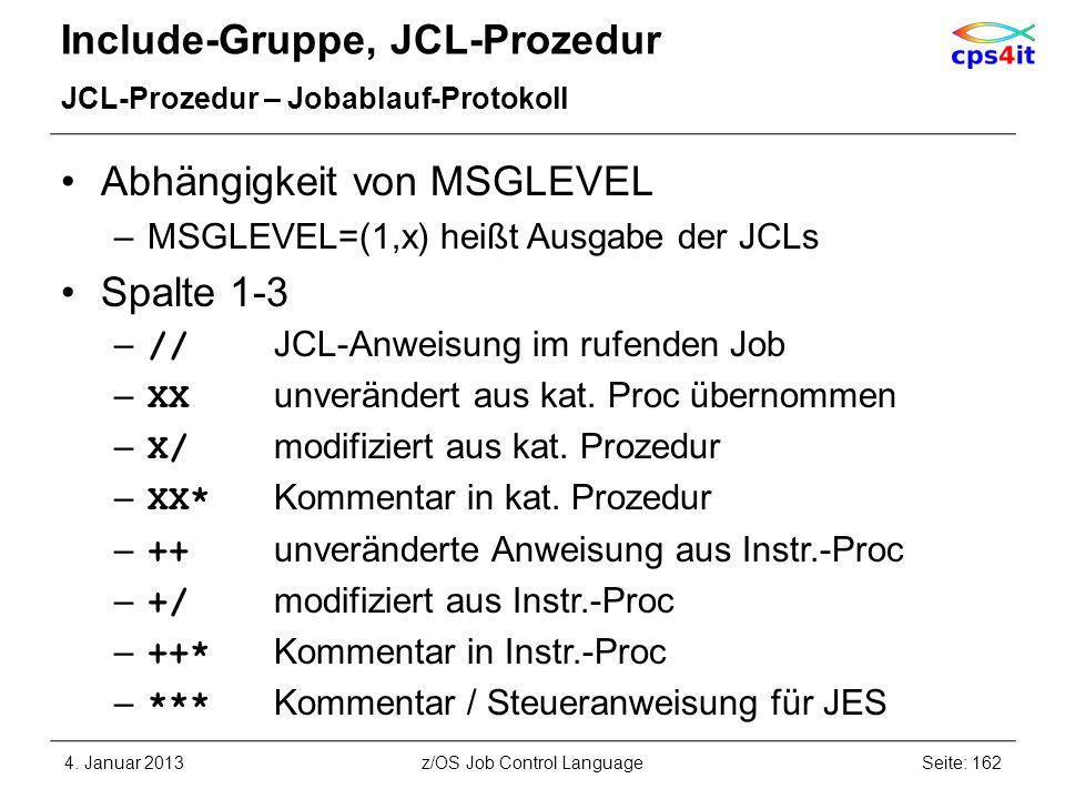 Include-Gruppe, JCL-Prozedur JCL-Prozedur – Jobablauf-Protokoll Abhängigkeit von MSGLEVEL –MSGLEVEL=(1,x) heißt Ausgabe der JCLs Spalte 1-3 – // JCL-A