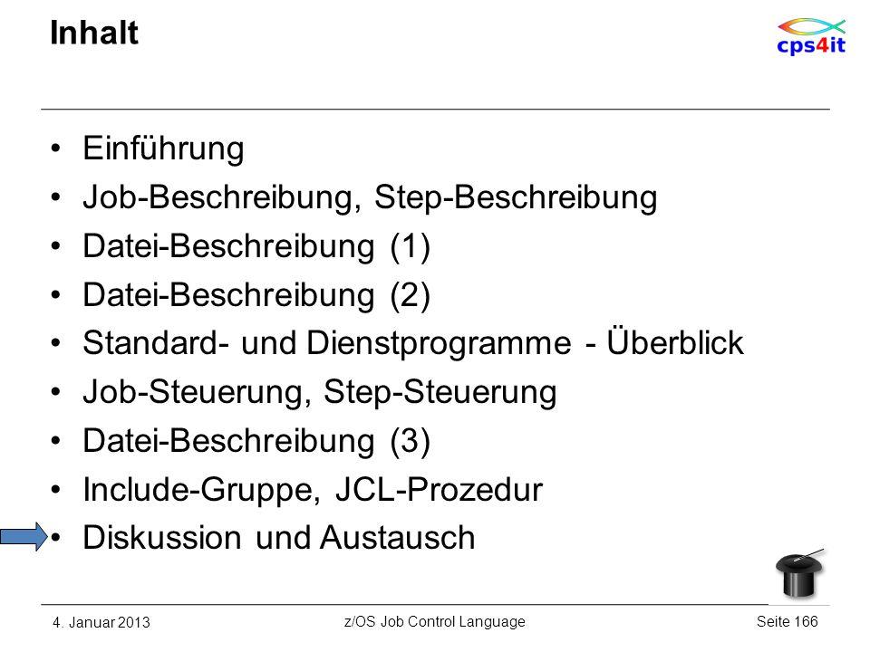 Inhalt Einführung Job-Beschreibung, Step-Beschreibung Datei-Beschreibung (1) Datei-Beschreibung (2) Standard- und Dienstprogramme - Überblick Job-Steuerung, Step-Steuerung Datei-Beschreibung (3) Include-Gruppe, JCL-Prozedur Diskussion und Austausch 4.