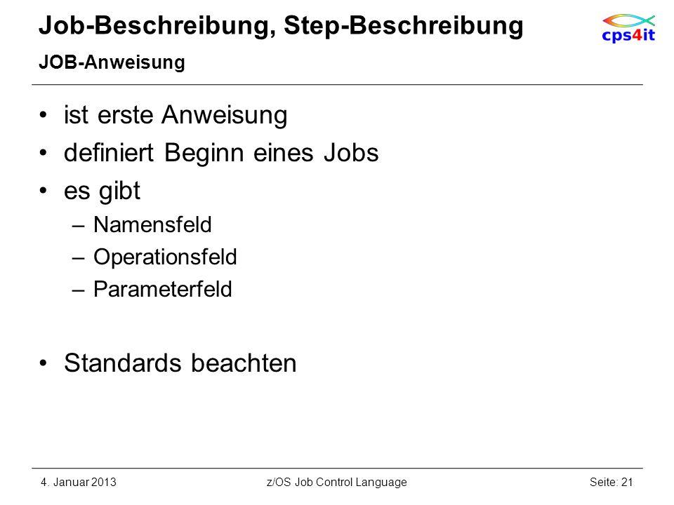 Job-Beschreibung, Step-Beschreibung JOB-Anweisung ist erste Anweisung definiert Beginn eines Jobs es gibt –Namensfeld –Operationsfeld –Parameterfeld Standards beachten 4.