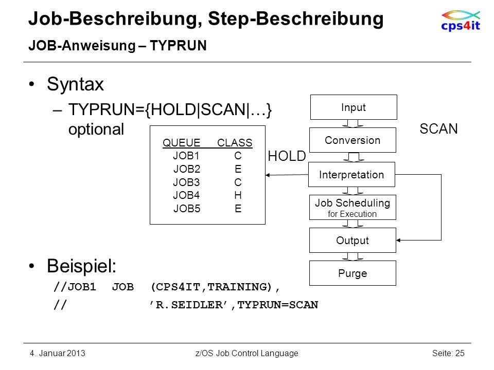 Job-Beschreibung, Step-Beschreibung JOB-Anweisung – TYPRUN Syntax –TYPRUN={HOLD|SCAN|…} optional Beispiel: //JOB1 JOB (CPS4IT,TRAINING), // R.SEIDLER,