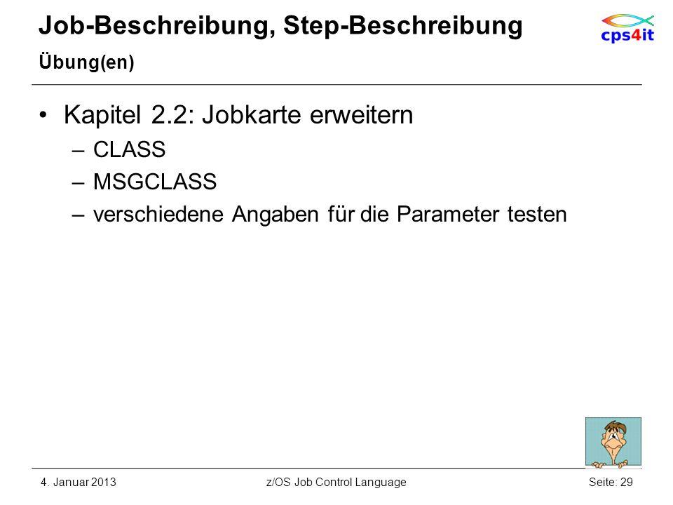 Job-Beschreibung, Step-Beschreibung Übung(en) Kapitel 2.2: Jobkarte erweitern –CLASS –MSGCLASS –verschiedene Angaben für die Parameter testen 4. Janua