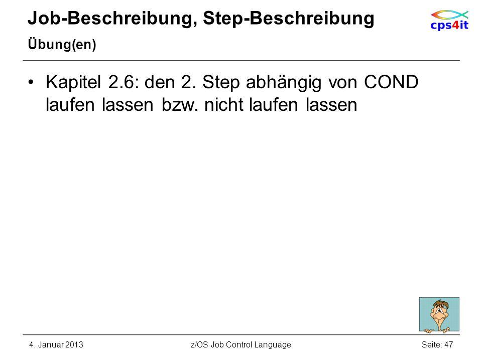 Job-Beschreibung, Step-Beschreibung Übung(en) Kapitel 2.6: den 2. Step abhängig von COND laufen lassen bzw. nicht laufen lassen 4. Januar 2013Seite: 4