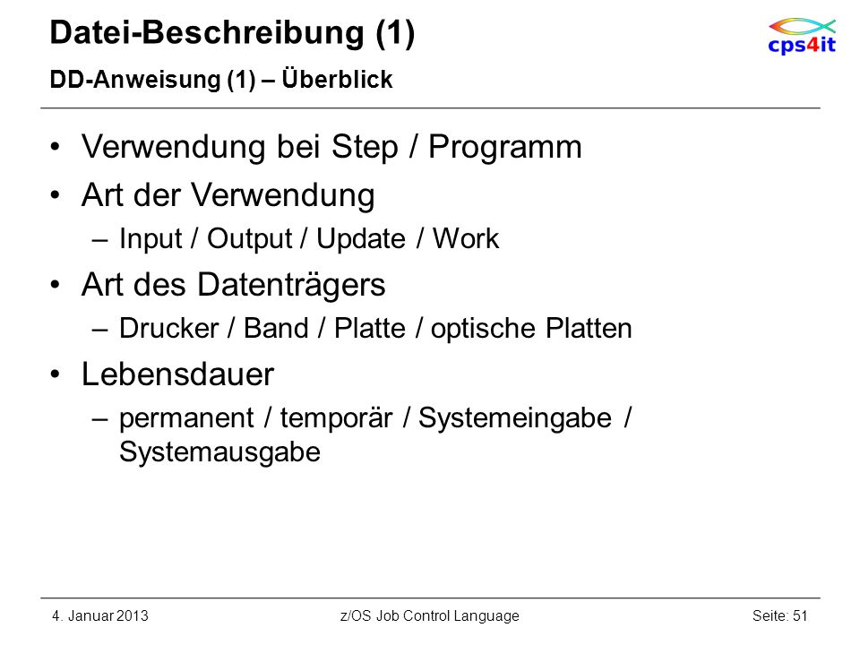 Datei-Beschreibung (1) DD-Anweisung (1) – Überblick Verwendung bei Step / Programm Art der Verwendung –Input / Output / Update / Work Art des Datenträ