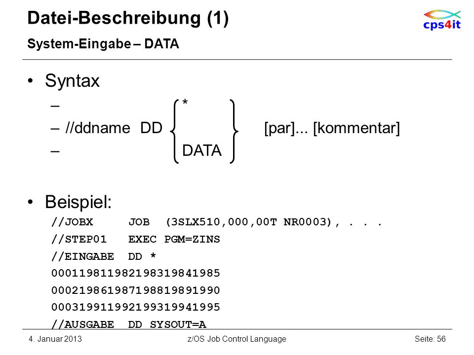 Datei-Beschreibung (1) System-Eingabe – DATA Syntax – * –//ddname DD [par]... [kommentar] – DATA Beispiel: //JOBX JOB (3SLX510,000,00T NR0003),... //S