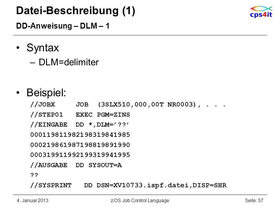Datei-Beschreibung (1) DD-Anweisung – DLM – 1 Syntax –DLM=delimiter Beispiel: //JOBX JOB (3SLX510,000,00T NR0003),... //STEP01 EXEC PGM=ZINS //EINGABE