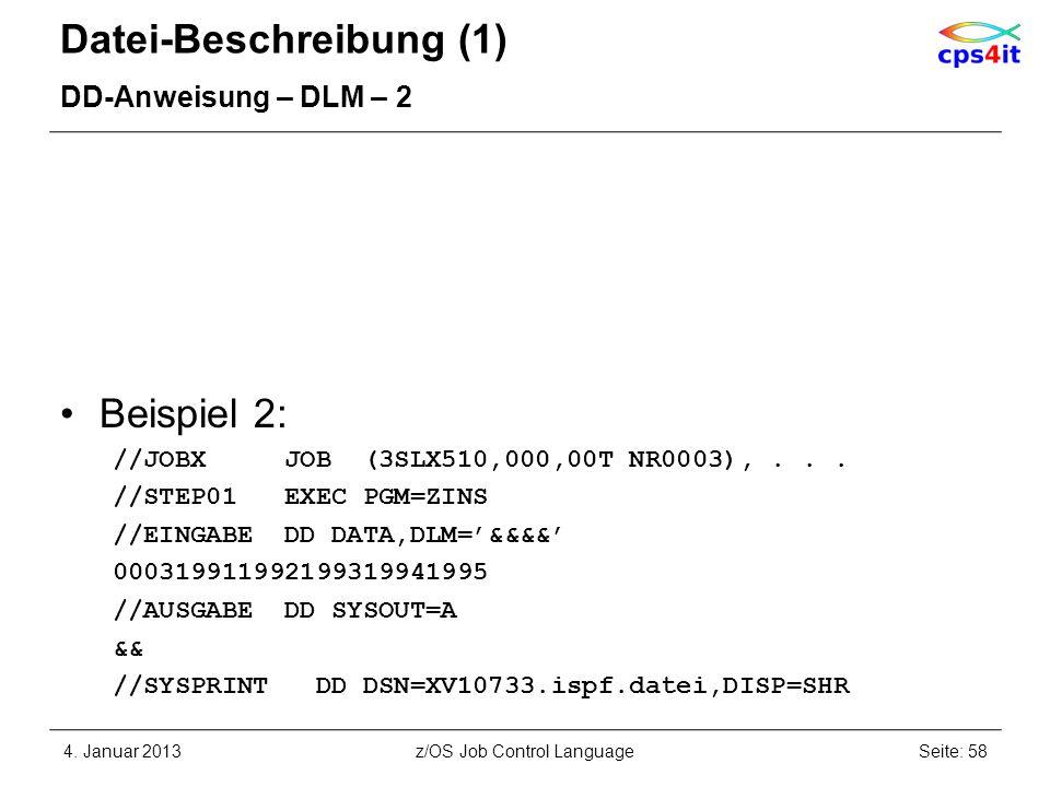 Datei-Beschreibung (1) DD-Anweisung – DLM – 2 Beispiel 2: //JOBX JOB (3SLX510,000,00T NR0003),... //STEP01 EXEC PGM=ZINS //EINGABE DD DATA,DLM=&&&& 00