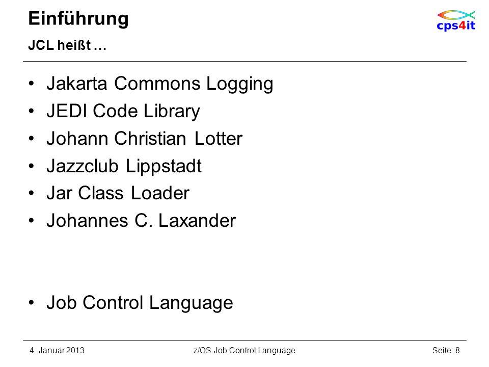 Einführung JCL heißt … Jakarta Commons Logging JEDI Code Library Johann Christian Lotter Jazzclub Lippstadt Jar Class Loader Johannes C. Laxander Job
