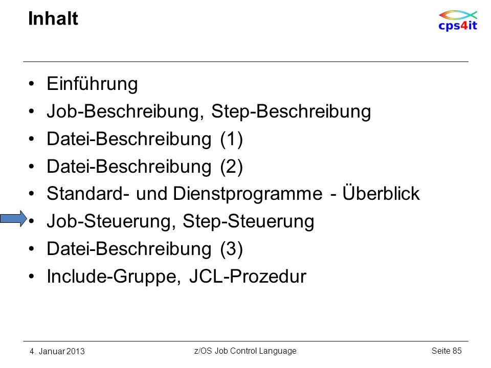 Inhalt Einführung Job-Beschreibung, Step-Beschreibung Datei-Beschreibung (1) Datei-Beschreibung (2) Standard- und Dienstprogramme - Überblick Job-Steuerung, Step-Steuerung Datei-Beschreibung (3) Include-Gruppe, JCL-Prozedur 4.