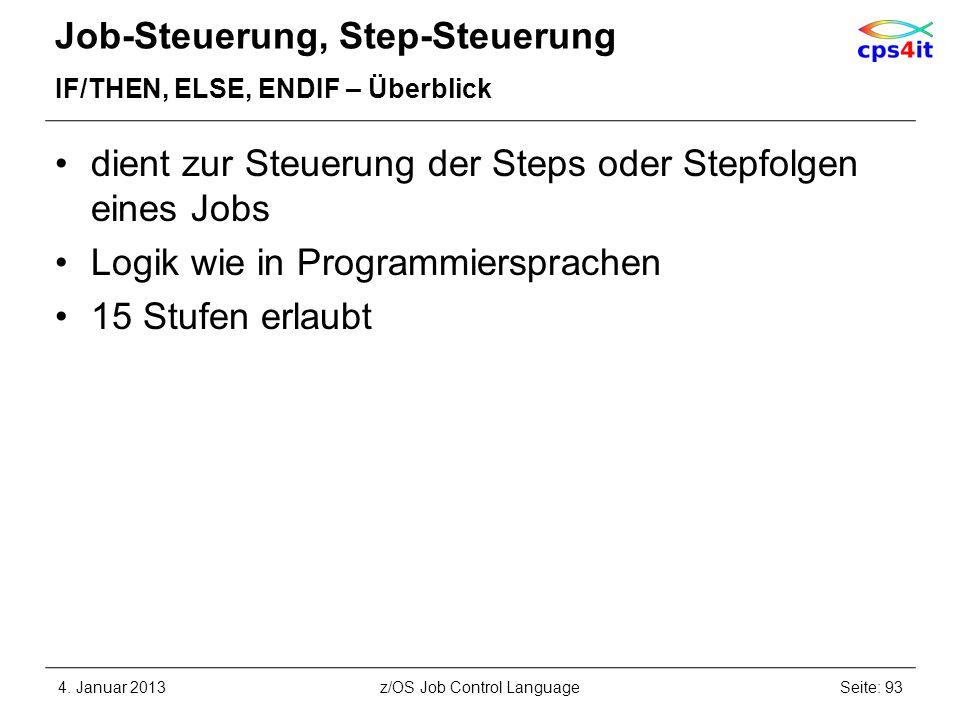 Job-Steuerung, Step-Steuerung IF/THEN, ELSE, ENDIF – Überblick dient zur Steuerung der Steps oder Stepfolgen eines Jobs Logik wie in Programmiersprachen 15 Stufen erlaubt 4.