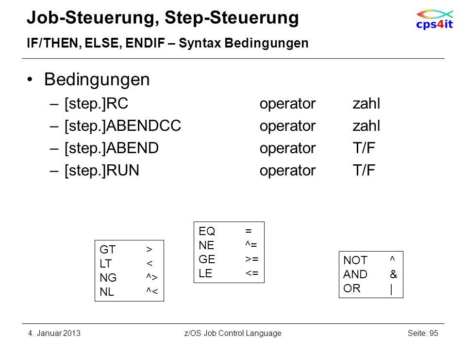 Job-Steuerung, Step-Steuerung IF/THEN, ELSE, ENDIF – Syntax Bedingungen Bedingungen –[step.]RCoperatorzahl –[step.]ABENDCCoperatorzahl –[step.]ABENDoperatorT/F –[step.]RUNoperatorT/F 4.