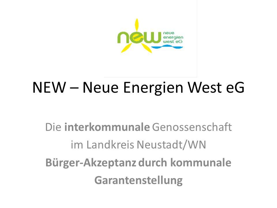 NEW – Neue Energien West eG Die interkommunale Genossenschaft im Landkreis Neustadt/WN Bürger-Akzeptanz durch kommunale Garantenstellung