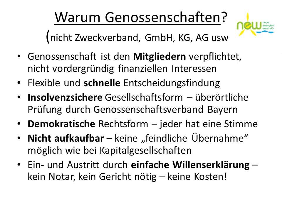 Warum Genossenschaften? ( nicht Zweckverband, GmbH, KG, AG usw?) Genossenschaft ist den Mitgliedern verpflichtet, nicht vordergründig finanziellen Int
