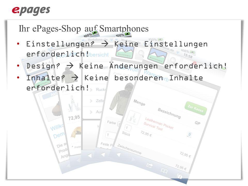 Ihr ePages-Shop auf Smartphones Einstellungen? Keine Einstellungen erforderlich! Design? Keine Änderungen erforderlich! Inhalte? Keine besonderen Inha