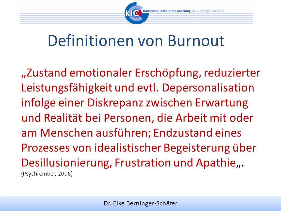 Dr. Elke Berninger-Schäfer Definitionen von Burnout Zustand emotionaler Erschöpfung, reduzierter Leistungsfähigkeit und evtl. Depersonalisation infolg