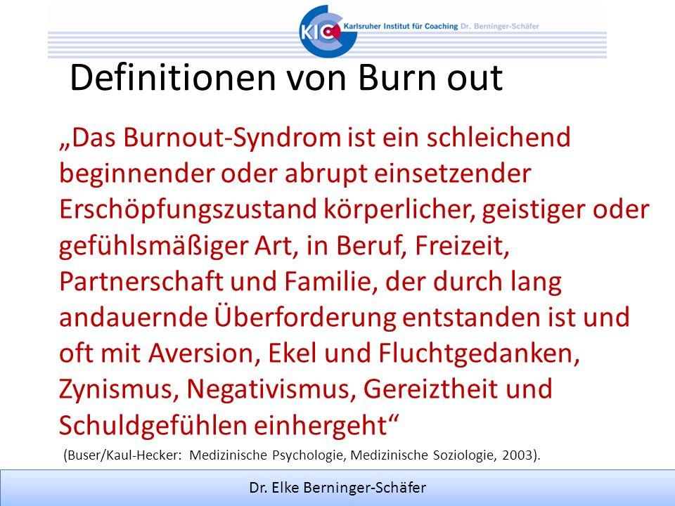 Dr. Elke Berninger-Schäfer Definitionen von Burn out Das Burnout-Syndrom ist ein schleichend beginnender oder abrupt einsetzender Erschöpfungszustand