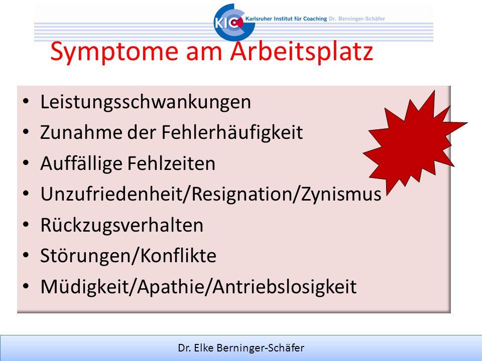 Dr. Elke Berninger-Schäfer Symptome am Arbeitsplatz Leistungsschwankungen Zunahme der Fehlerhäufigkeit Auffällige Fehlzeiten Unzufriedenheit/Resignati