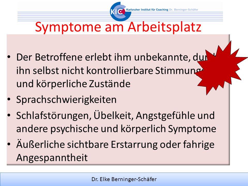 Dr. Elke Berninger-Schäfer Symptome am Arbeitsplatz Der Betroffene erlebt ihm unbekannte, durch ihn selbst nicht kontrollierbare Stimmungen und körper