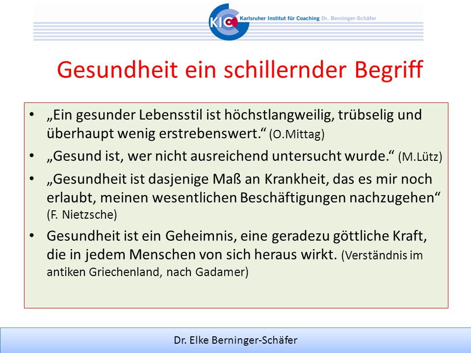 Dr. Elke Berninger-Schäfer Gesundheit ein schillernder Begriff Ein gesunder Lebensstil ist höchstlangweilig, trübselig und überhaupt wenig erstrebensw