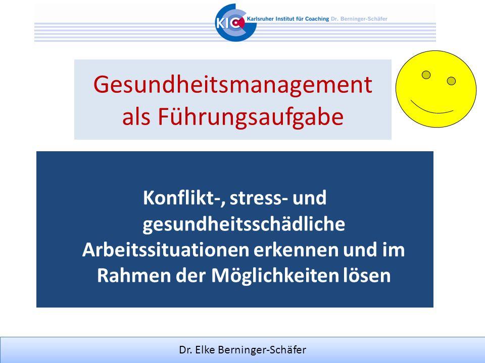 Dr. Elke Berninger-Schäfer Gesundheitsmanagement als Führungsaufgabe Konflikt-, stress- und gesundheitsschädliche Arbeitssituationen erkennen und im R