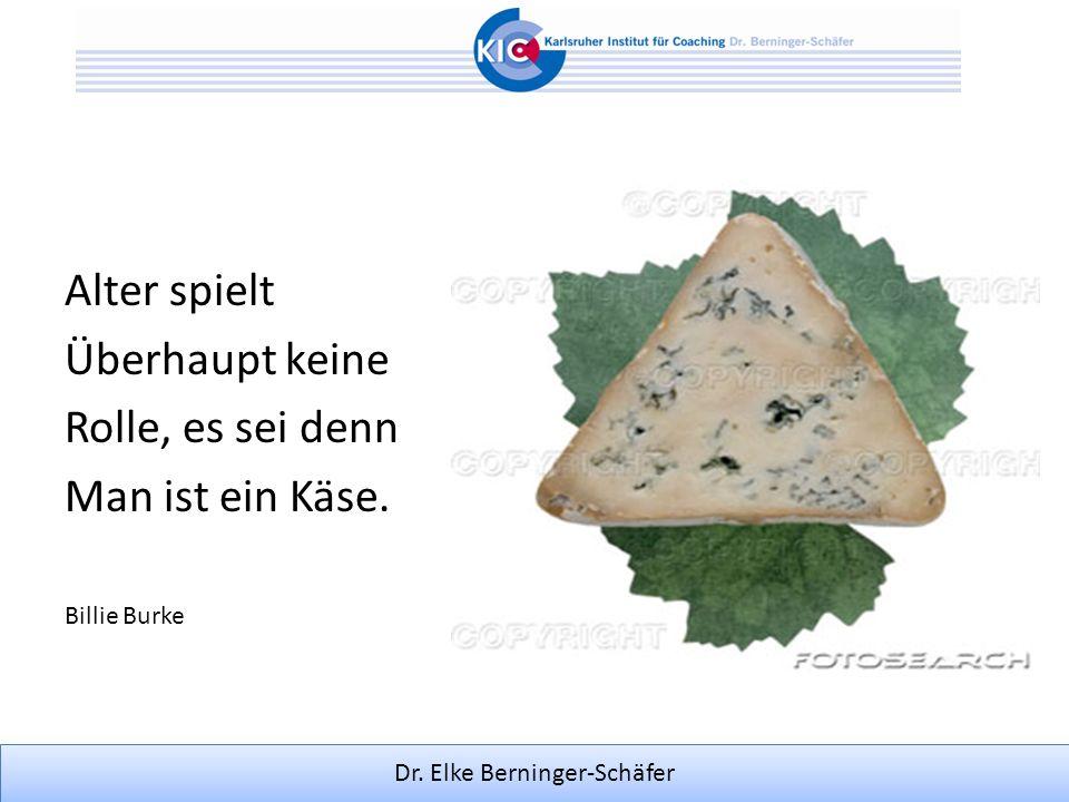 Dr. Elke Berninger-Schäfer Alter spielt Überhaupt keine Rolle, es sei denn Man ist ein Käse. Billie Burke