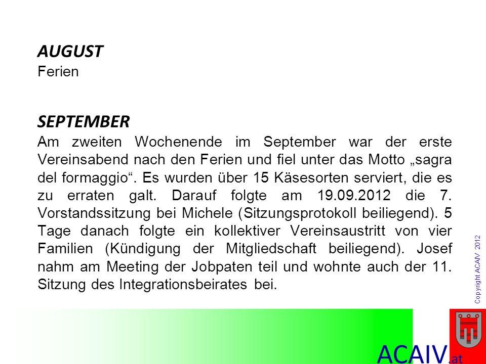 Copyright ACAIV 2012 AUGUST Ferien SEPTEMBER Am zweiten Wochenende im September war der erste Vereinsabend nach den Ferien und fiel unter das Motto sa