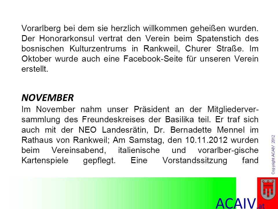 Copyright ACAIV 2012 Vorarlberg bei dem sie herzlich willkommen geheißen wurden. Der Honorarkonsul vertrat den Verein beim Spatenstich des bosnischen