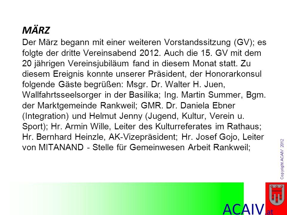 Copyright ACAIV 2012 MÄRZ Der März begann mit einer weiteren Vorstandssitzung (GV); es folgte der dritte Vereinsabend 2012. Auch die 15. GV mit dem 20