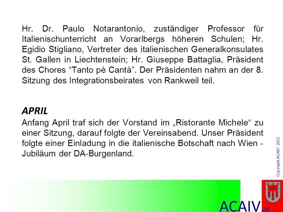 Copyright ACAIV 2012 Hr. Dr. Paulo Notarantonio, zuständiger Professor für Italienischunterricht an Vorarlbergs höheren Schulen; Hr. Egidio Stigliano,