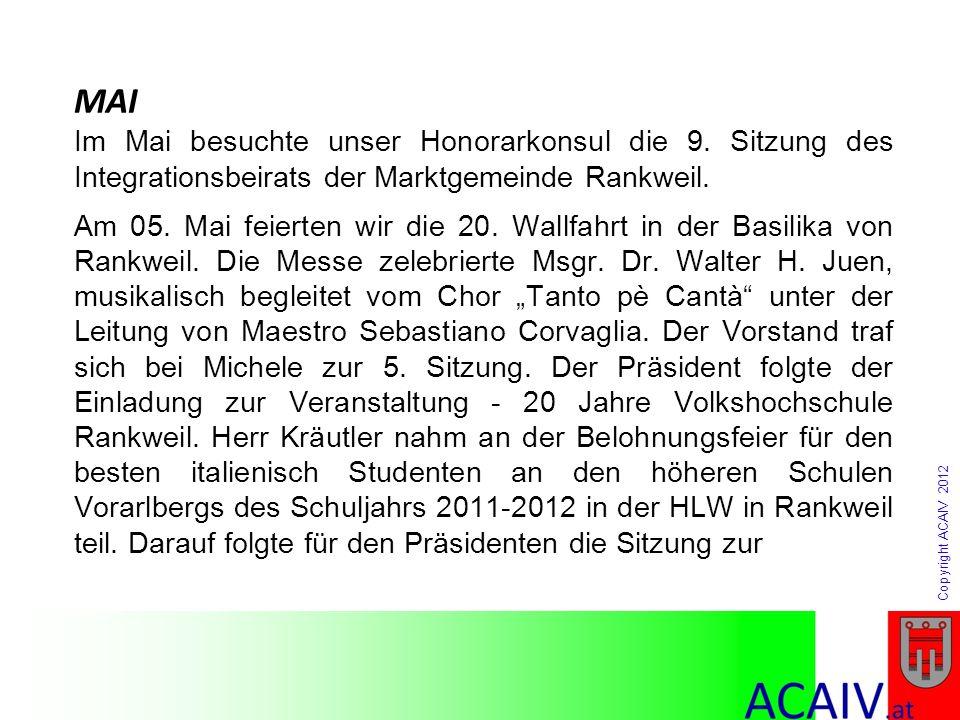 Copyright ACAIV 2012 MAI Im Mai besuchte unser Honorarkonsul die 9. Sitzung des Integrationsbeirats der Marktgemeinde Rankweil. Am 05. Mai feierten wi