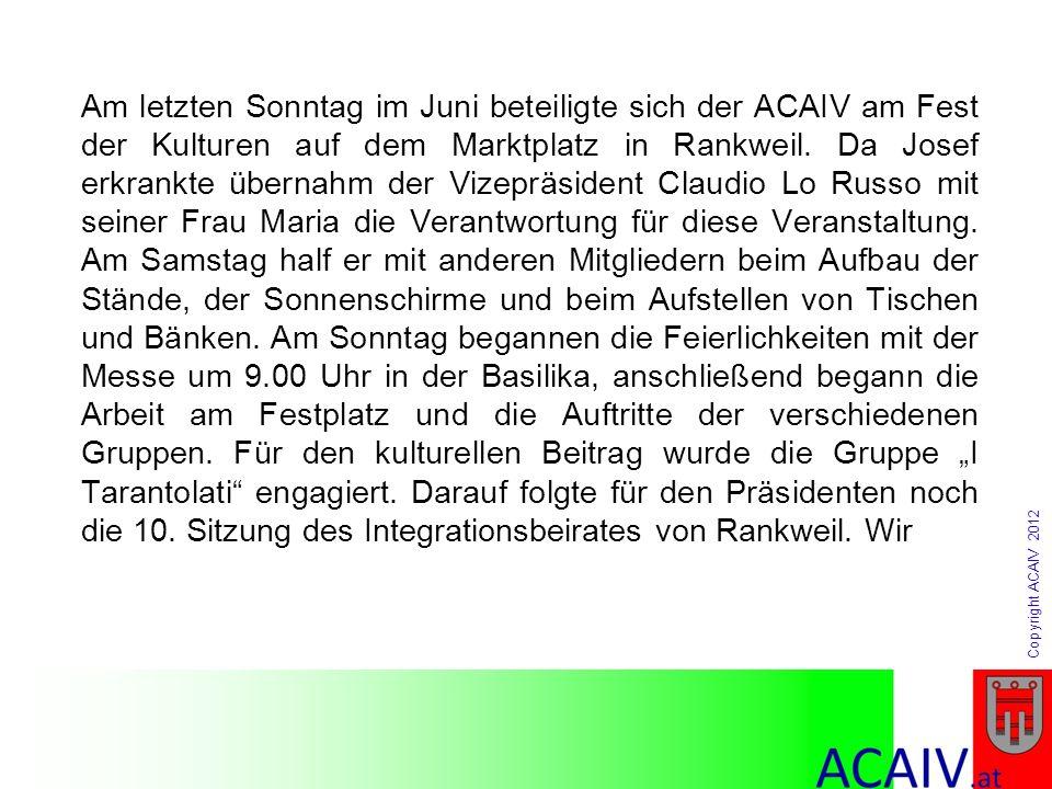 Copyright ACAIV 2012 Am letzten Sonntag im Juni beteiligte sich der ACAIV am Fest der Kulturen auf dem Marktplatz in Rankweil. Da Josef erkrankte über