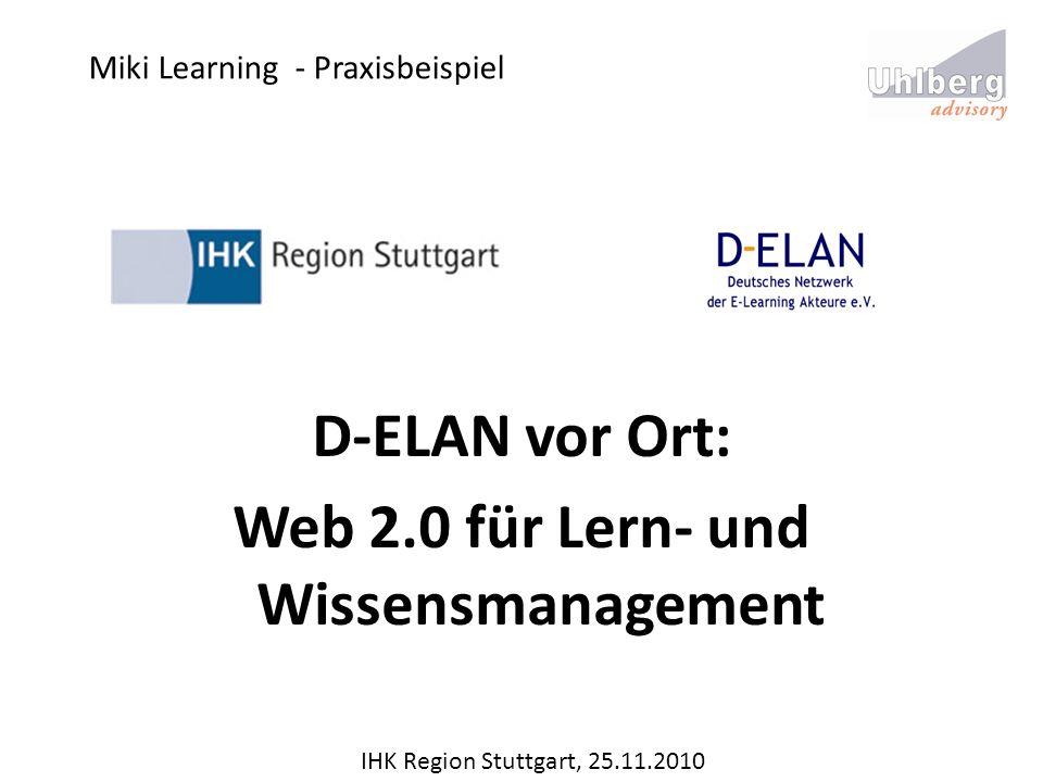 Miki Learning - Praxisbeispiel D-ELAN vor Ort: Web 2.0 für Lern- und Wissensmanagement IHK Region Stuttgart, 25.11.2010