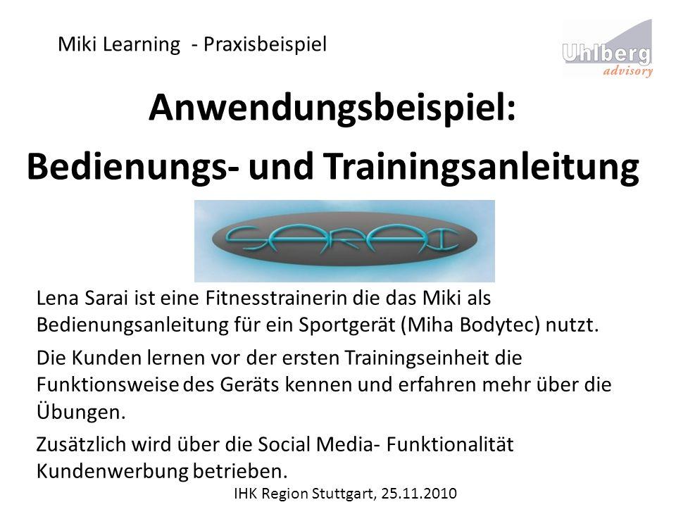 Miki Learning - Praxisbeispiel IHK Region Stuttgart, 25.11.2010 Anwendungsbeispiel: Bedienungs- und Trainingsanleitung Lena Sarai ist eine Fitnesstrai