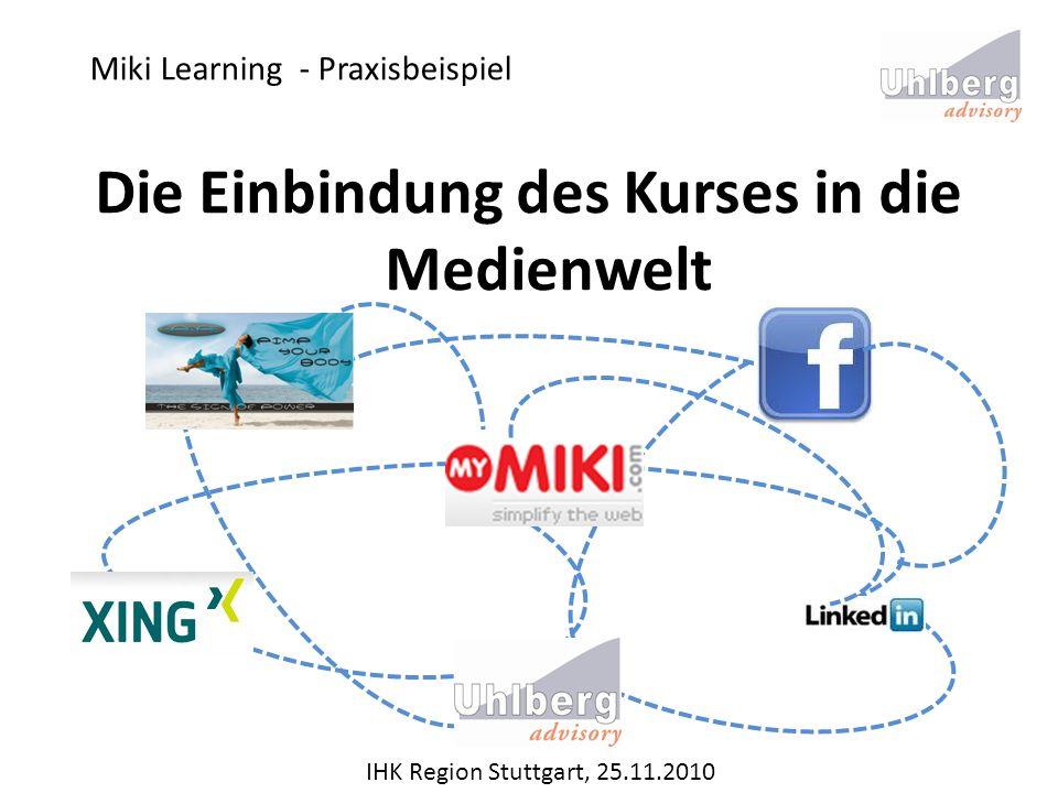 Miki Learning - Praxisbeispiel IHK Region Stuttgart, 25.11.2010 Die Einbindung des Kurses in die Medienwelt