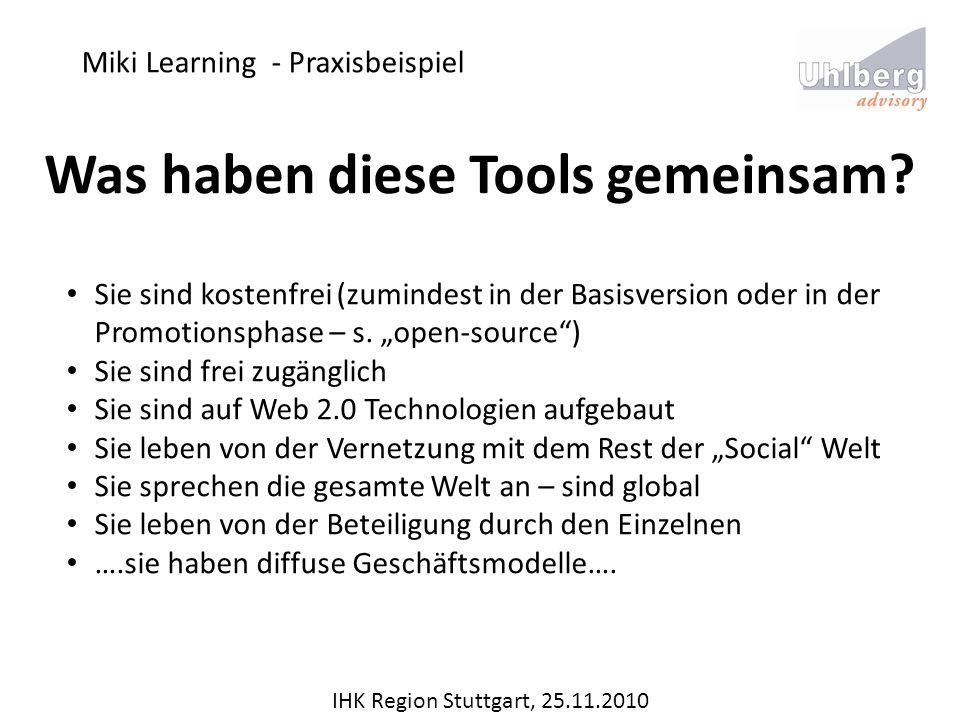 Miki Learning - Praxisbeispiel IHK Region Stuttgart, 25.11.2010 Was haben diese Tools gemeinsam? Sie sind kostenfrei (zumindest in der Basisversion od