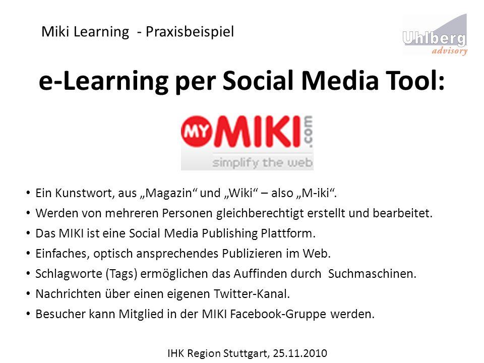 Miki Learning - Praxisbeispiel IHK Region Stuttgart, 25.11.2010 e-Learning per Social Media Tool: Ein Kunstwort, aus Magazin und Wiki – also M-iki. We