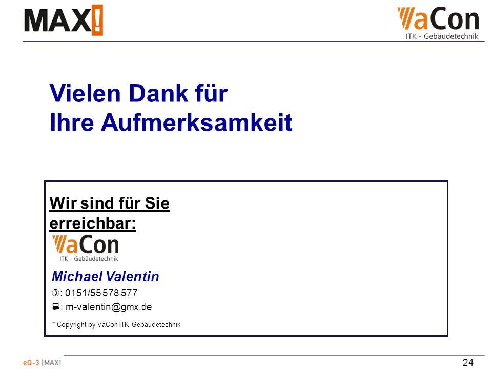 24 Vielen Dank für Ihre Aufmerksamkeit Wir sind für Sie erreichbar: Michael Valentin : 0151/55 578 577 : m-valentin@gmx.de * Copyright by VaCon ITK Gebäudetechnik