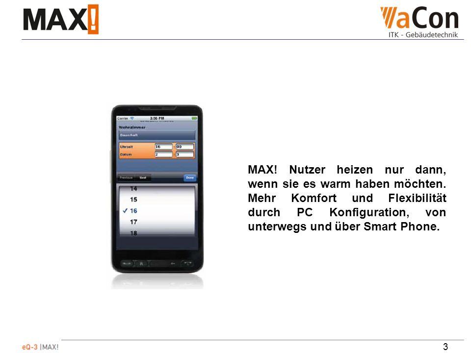 3 MAX. Nutzer heizen nur dann, wenn sie es warm haben möchten.