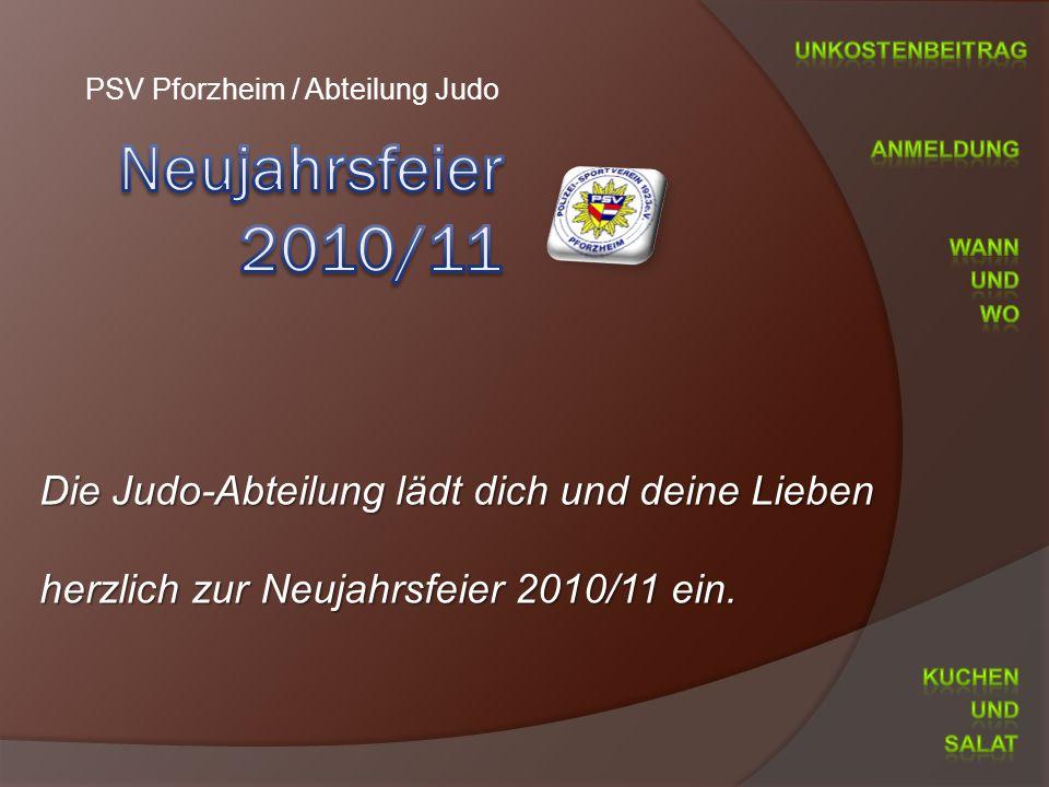 PSV Pforzheim / Abteilung Judo Die Judo-Abteilung lädt dich und deine Lieben herzlich zur Neujahrsfeier 2010/11 ein.