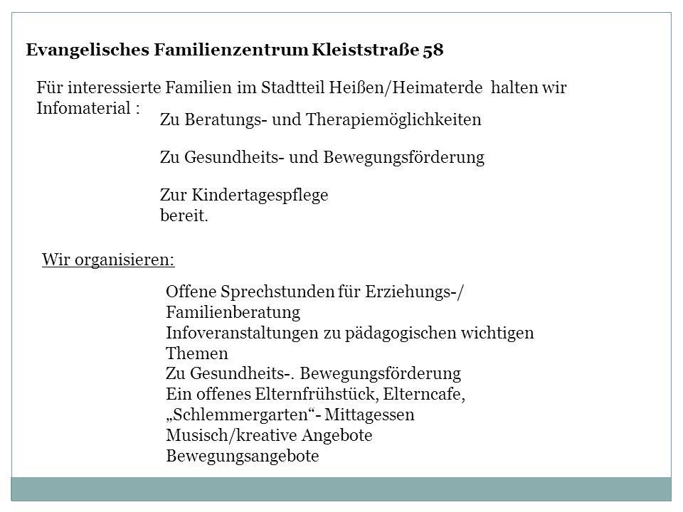 Evangelisches Familienzentrum Kleiststraße 58 Für interessierte Familien im Stadtteil Heißen/Heimaterde halten wir Infomaterial : Zu Beratungs- und Th