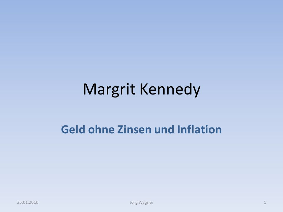 Margrit Kennedy Geld ohne Zinsen und Inflation 25.01.20101Jörg Wagner