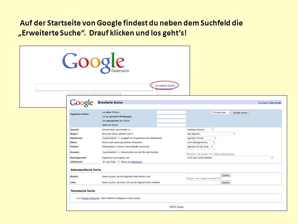 Auf der Startseite von Google findest du neben dem Suchfeld die Erweiterte Suche. Drauf klicken und los gehts!