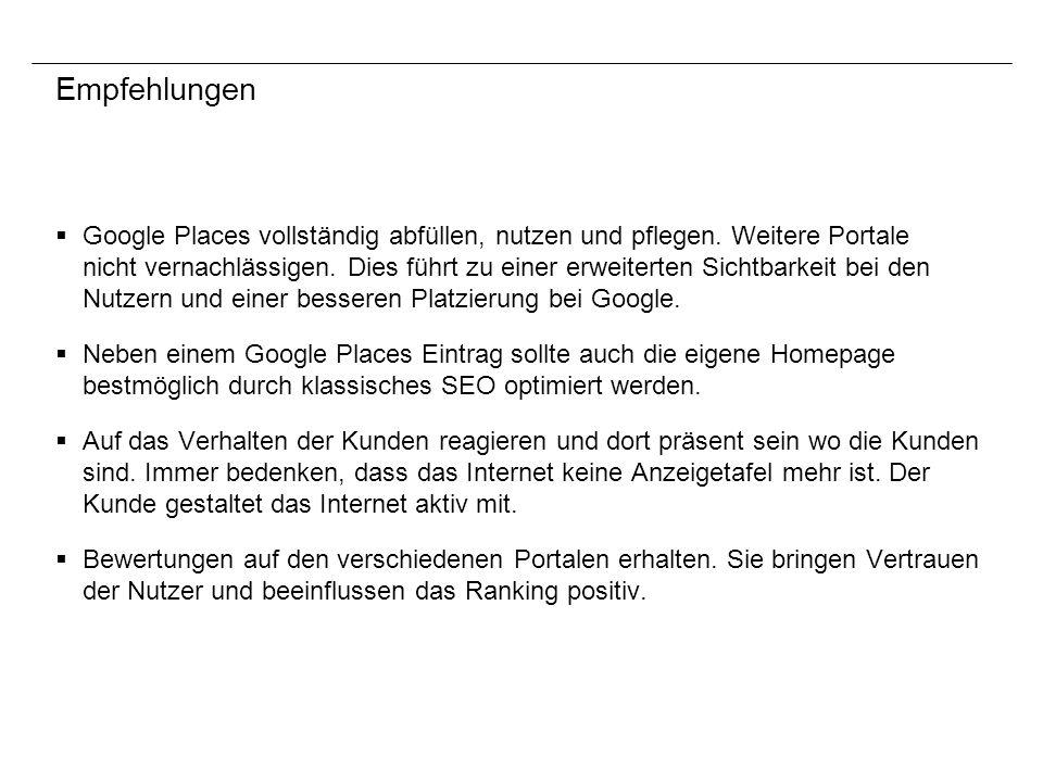 Empfehlungen Google Places vollständig abfüllen, nutzen und pflegen. Weitere Portale nicht vernachlässigen. Dies führt zu einer erweiterten Sichtbarke