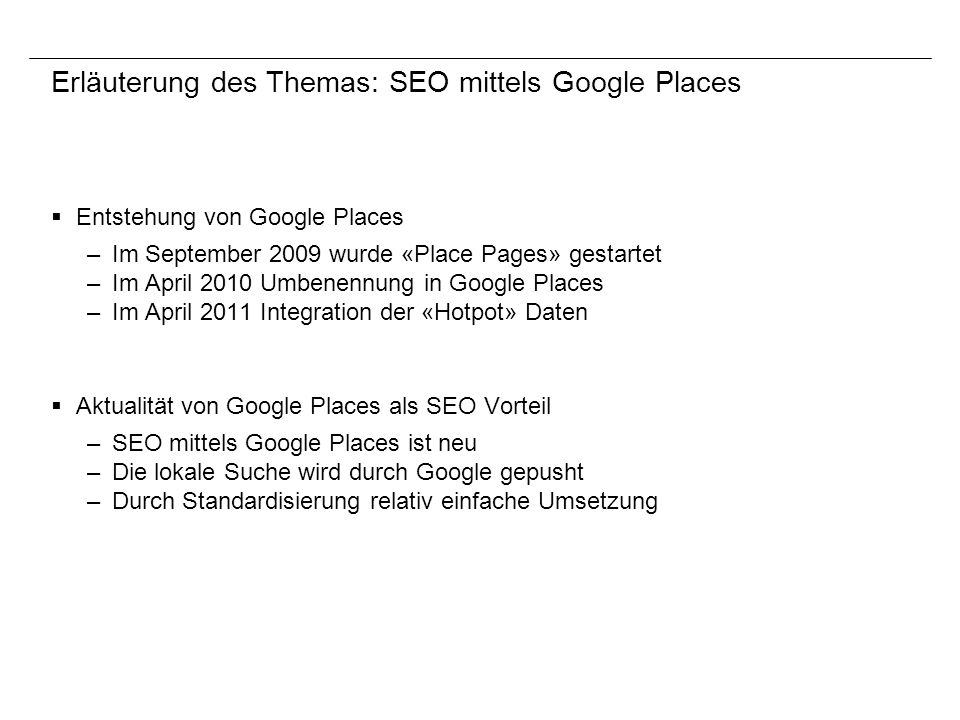 Erläuterung des Themas: SEO mittels Google Places Entstehung von Google Places – Im September 2009 wurde «Place Pages» gestartet – Im April 2010 Umben