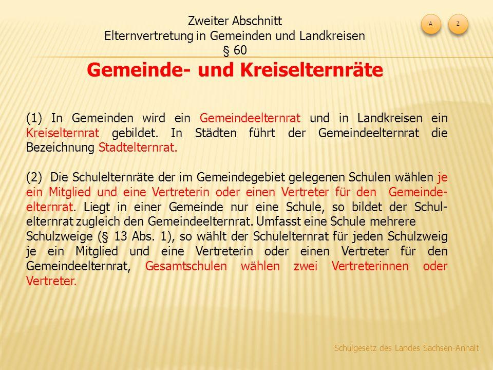 Zweiter Abschnitt Elternvertretung in Gemeinden und Landkreisen § 60 Gemeinde- und Kreiselternräte (1) In Gemeinden wird ein Gemeindeelternrat und in Landkreisen ein Kreiselternrat gebildet.