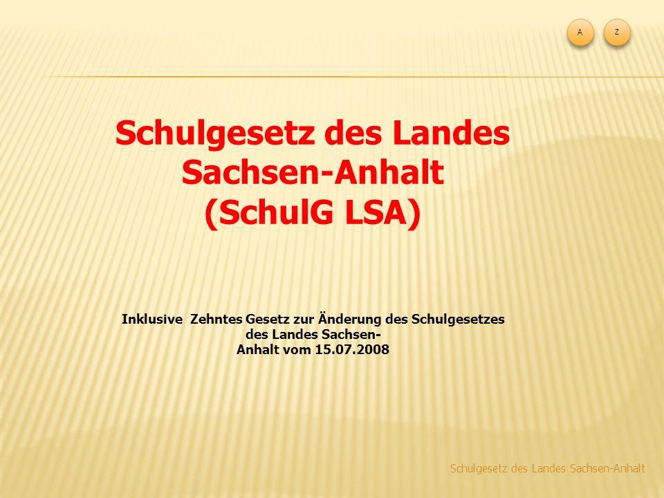 A A Schulgesetz des Landes Sachsen-Anhalt (SchulG LSA) Inklusive Zehntes Gesetz zur Änderung des Schulgesetzes des Landes Sachsen- Anhalt vom 15.07.2008 Z Z Schulgesetz des Landes Sachsen-Anhalt