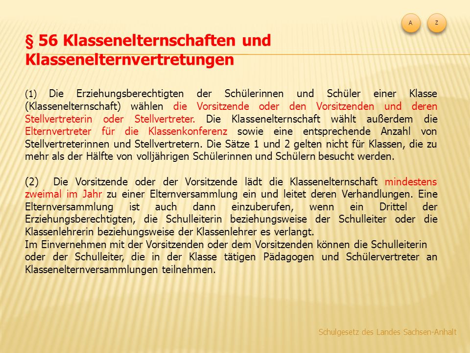 Abschnitt 3 Schulelternrat § 9 Wahlperiode und Ämter (1) Der Schulelternrat wählt spätestens sechs Wochen nach den Sommerferien gemäß § 57 des Schulgesetzes des Landes Sachsen-Anhalt für zwei Schuljahre aus seiner Mitte 1.