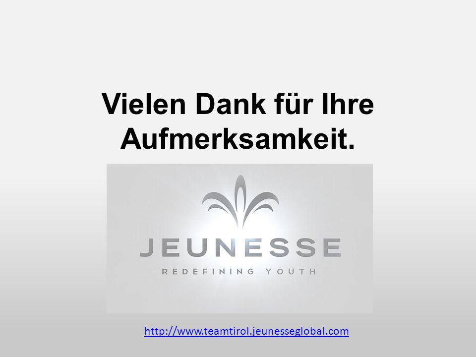 Vielen Dank für Ihre Aufmerksamkeit. http://www.teamtirol.jeunesseglobal.com