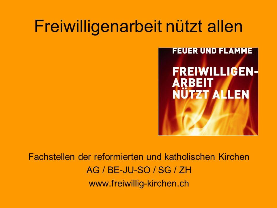 Freiwilligenarbeit nützt allen Fachstellen der reformierten und katholischen Kirchen AG / BE-JU-SO / SG / ZH www.freiwillig-kirchen.ch